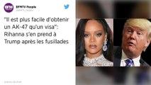 Fusillades aux États-Unis : Rihanna charge Donald Trump