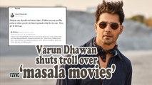 Varun Dhawan shuts troll over 'masala movies'