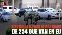 Tiroteo de El Paso, el más grave de 254 que van en EU