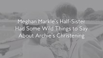 Meghan Markle's Half-Sister Had Some Wild Things to Say About Archie's Christening