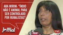 """Ara Mirim: """"Índio não é animal para ser controlado por ruralistas"""""""