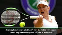 I need to get my rhythm back after Wimbledon - Halep