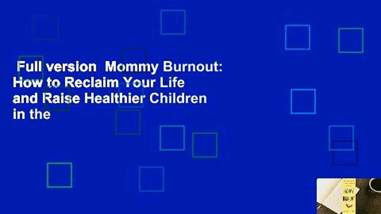 Full version  Mommy Burnout: How to Reclaim Your Life and Raise Healthier Children in the