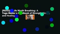 [READ] A Life Worth Breathing: A Yoga Master s Handbook of Strength, Grace, and Healing