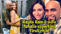 Raghu Ram & wife Natalie expecting first child