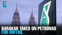 EVENING 5: Barakah demands RM1bil from Petronas