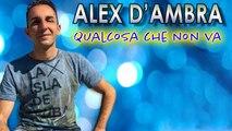 Alex D'ambra - Qualcosa che non va