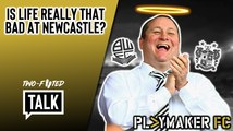 Two-Footed Talk | Compared to Bolton & Bury, is life really that bad at Newcastle?