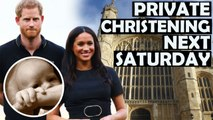 Baby Archie Will Have Private Christening Next Saturday / Meghan - Harry News