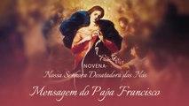 Papa Francisco - Mensagem do Papa Francisco - (Novena Nossa Senhora Desatadora dos Nós)