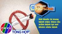 Hút thuốc lá trong bệnh viện: Gieo rắc mầm bệnh tại nơi khám chữa bệnh