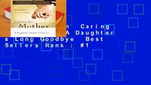 Full version  Caring for Mother: A Daughter s Long Goodbye  Best Sellers Rank : #1