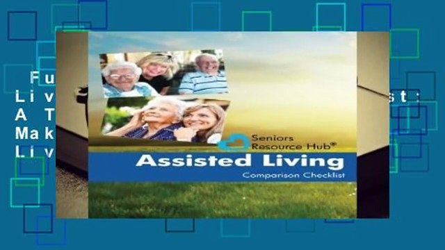 Full version  Assisted Living Comparison Checklist: A Tool for Use When Making an Assisted Living