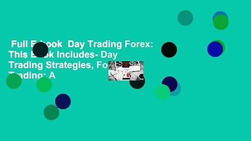 Full E-book  Day Trading Forex: This Book Includes- Day Trading Strategies, Forex Trading: A