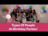 Types Of People At Birthday Parties - POPxo