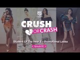 Crush Or Crash: Student Of The Year 2 - Promotional Looks - Episode 82 - POPxo