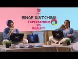 Binge Watching: Expectations Vs Reality - POPxo