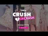 Crush Or Crash: Summer Prints - Episode 93 - POPxo
