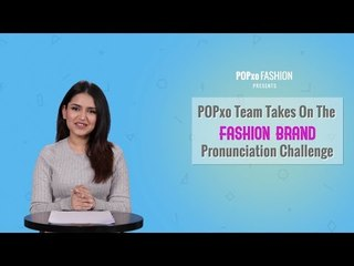POPxo Team Takes On The Fashion Brand Pronunciation Challenge - POPxo Fashion