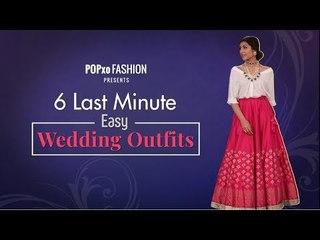 6 Last Minute Easy Wedding Outfits - POPxo Fashion