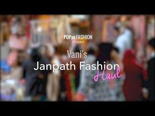 Vani's Janpath Fashion Haul - POPxo Fashion