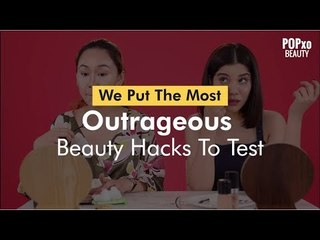 We Put The Most Outrageous Beauty Hacks To Test - POPxo Beauty