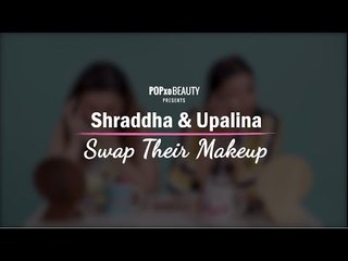 Shraddha & Upalina Swap Their Makeup - POPxo Beauty