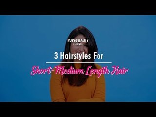 3 Hairstyles For Short-Medium Length Hair - POPxo Beauty