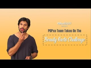 POPxo Team Takes On The Beauty Facts Challenge - POPxo Beauty