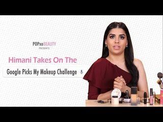 Himani Takes On The Google Picks My Makeup Challenge - POPxo Beauty
