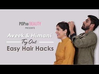 Aveek & Himani Try Out Easy Hair Hacks - POPxo Beauty