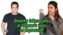 Deepika takes a jibe at Salman's view on depression
