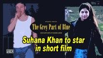 Suhana Khan to star in short film
