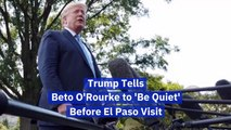 Trump Doesn't Care To Hear Beto O'Rourke's Voice