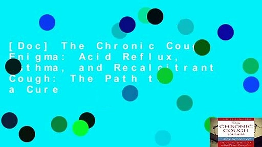 [Doc] The Chronic Cough Enigma: Acid Reflux, Asthma, and Recalcitrant Cough: The Path to a Cure