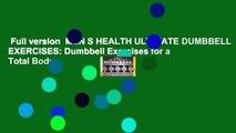 Full version  MEN S HEALTH ULTIMATE DUMBBELL EXERCISES: Dumbbell Exercises for a Total Body