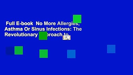 Full E-book  No More Allergies, Asthma Or Sinus Infections: The Revolutionary Approach to