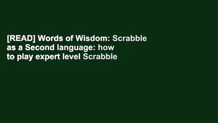 [READ] Words of Wisdom: Scrabble as a Second language: how to play expert level Scrabble