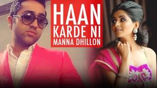 Haan Karde Ni | Manna Dhillon | New Punjabi Song 2019 | Japas Music