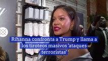 Rihanna confronta a Trump y llama a los tiroteos masivos 'ataques terroristas'