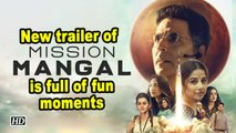 New trailer of 'Mission Mangal' is full of fun moments