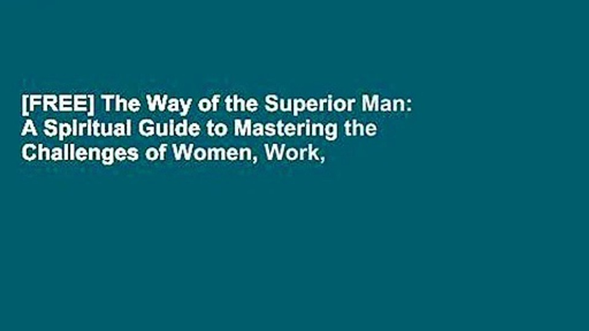 [FREE] The Way of the Superior Man: A Spiritual Guide to Mastering the Challenges of Women, Work,