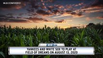 Yankees And White Sox To Play At Field Of Dreams In 2020