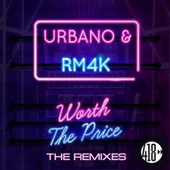 URBANO & RM4K - Worth The Price (Slim Tim Remix)