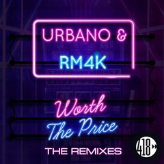 URBANO & RM4K - Worth The Price (Slim Tim Remix)