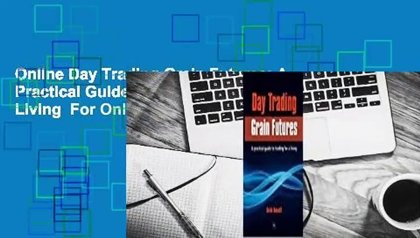 Online Day Trading Grain Futures: A Practical Guide to Trading for a Living  For Online