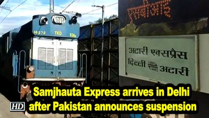 Samjhauta Express arrives in Delhi after Pakistan announces suspension
