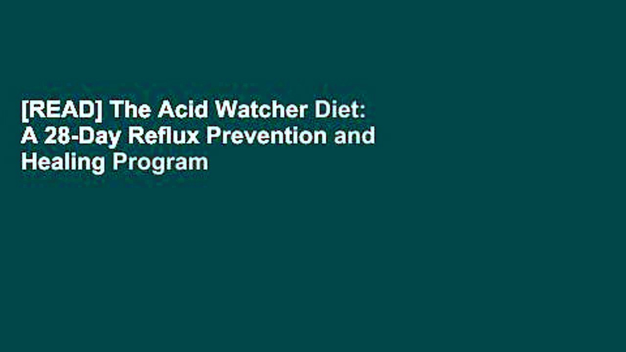 [READ] The Acid Watcher Diet: A 28-Day Reflux Prevention and Healing Program