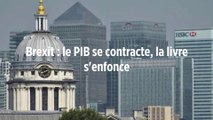 Brexit : le PIB se contracte, la livre s'enfonce