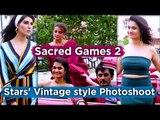 Sacred Games 2: Stars' Vintage style Photoshoot | Nawazuddin Siddiqui | Surveen | Elnaaz | Amruta